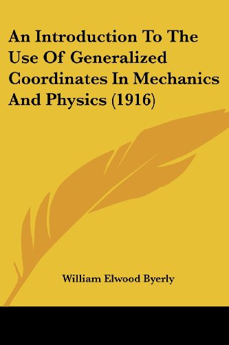 9781436775489: An Introduction To The Use Of Generalized Coordinates In Mechanics And Physics (1916)