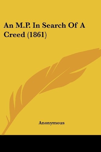 9781436775700: An M.P. In Search Of A Creed (1861)