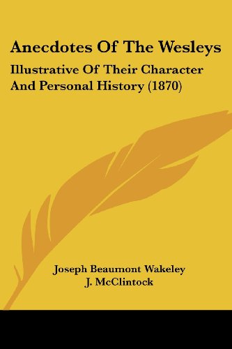 9781436777841: Anecdotes Of The Wesleys: Illustrative Of Their Character And Personal History (1870)