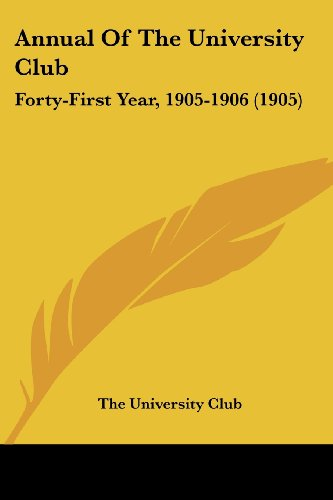 9781436779111: Annual Of The University Club: Forty-First Year, 1905-1906 (1905)