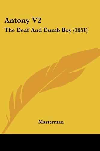 9781436779777: Antony V2: The Deaf And Dumb Boy (1851)