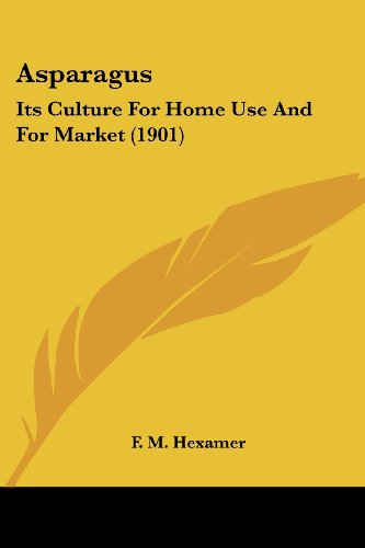 9781436782425: Asparagus: Its Culture For Home Use And For Market (1901)