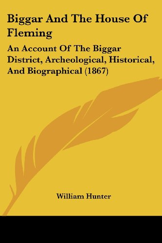 9781436788915: Biggar And The House Of Fleming: An Account Of The Biggar District, Archeological, Historical, And Biographical (1867)
