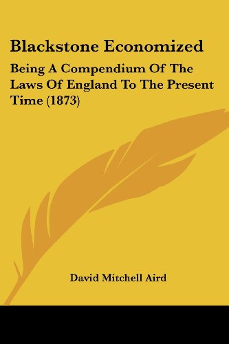 9781436790277: Blackstone Economized: Being A Compendium Of The Laws Of England To The Present Time (1873)