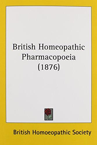 British Homeopathic Pharmacopoeia (1876): British Homoeopathic Society, Homoeopath, British ...