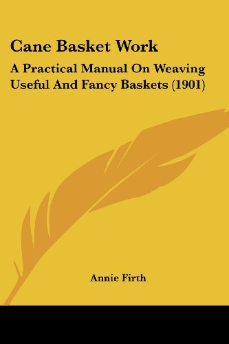 9781436796941: Cane Basket Work: A Practical Manual On Weaving Useful And Fancy Baskets (1901)