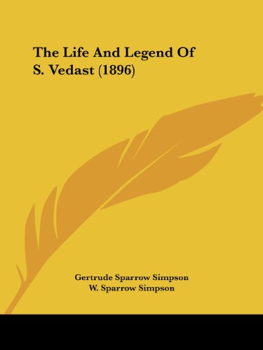 The Life And Legend Of S. Vedast (1896) (1436797799) by Gertrude Sparrow Simpson; W. Sparrow Simpson