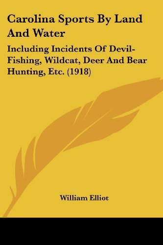 9781436797856: Carolina Sports By Land And Water: Including Incidents Of Devil-Fishing, Wildcat, Deer And Bear Hunting, Etc. (1918)