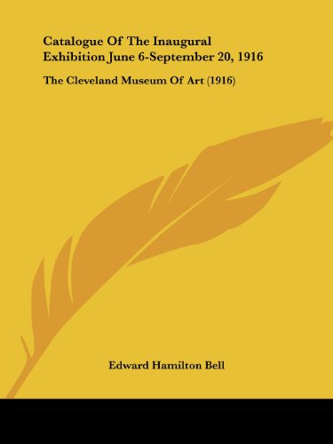 9781436799720: Catalogue Of The Inaugural Exhibition June 6-September 20, 1916: The Cleveland Museum Of Art (1916)