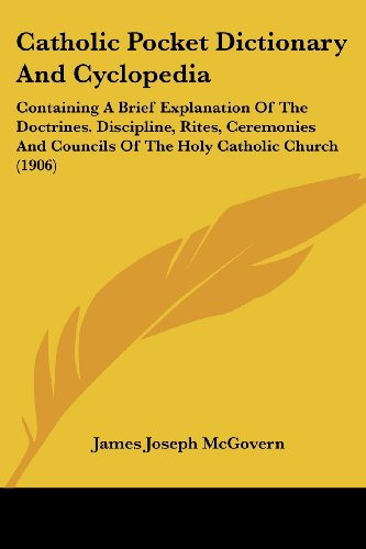 9781436800952: Catholic Pocket Dictionary and Cyclopedia: Containing a Brief Explanation of the Doctrines. Discipline, Rites, Ceremonies and Councils of the Holy Catholic Church (1906)