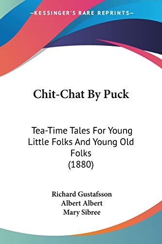 9781436804493: Chit-Chat by Puck: Tea-Time Tales for Young Little Folks and Young Old Folks (1880)