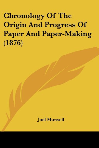 9781436806794: Chronology Of The Origin And Progress Of Paper And Paper-Making (1876)