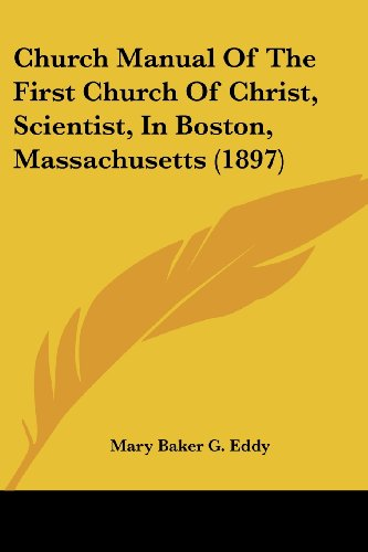 9781436807005: Church Manual of the First Church of Christ, Scientist, in Boston, Massachusetts (1897)