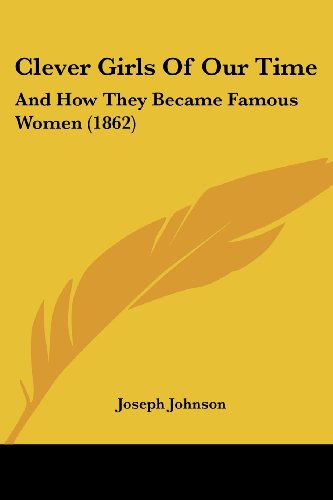 9781436808293: Clever Girls Of Our Time: And How They Became Famous Women (1862)