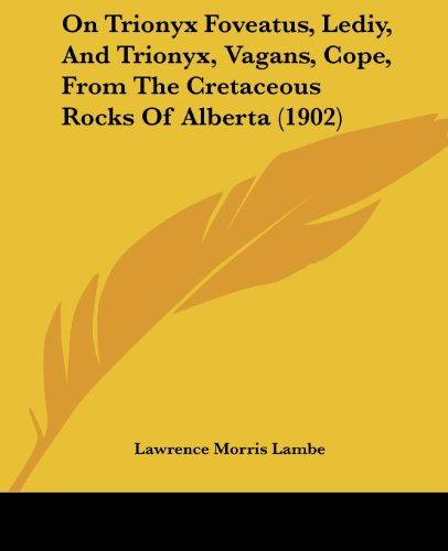 9781436809368: On Trionyx Foveatus, Lediy, And Trionyx, Vagans, Cope, From The Cretaceous Rocks Of Alberta (1902)