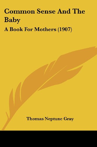 9781436810821: Common Sense And The Baby: A Book For Mothers (1907)