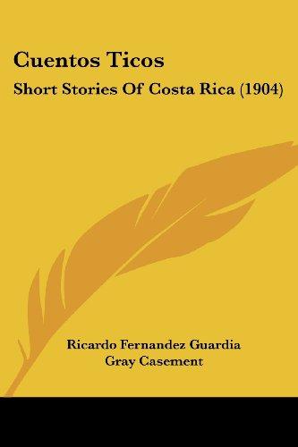 9781436816809: Cuentos Ticos: Short Stories Of Costa Rica (1904)