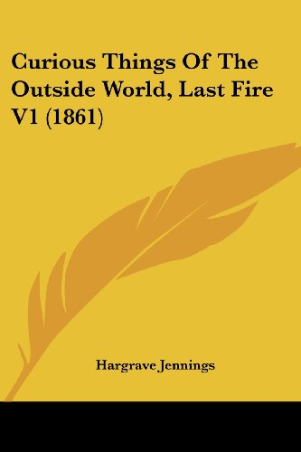 9781436817332: Curious Things Of The Outside World, Last Fire V1 (1861)
