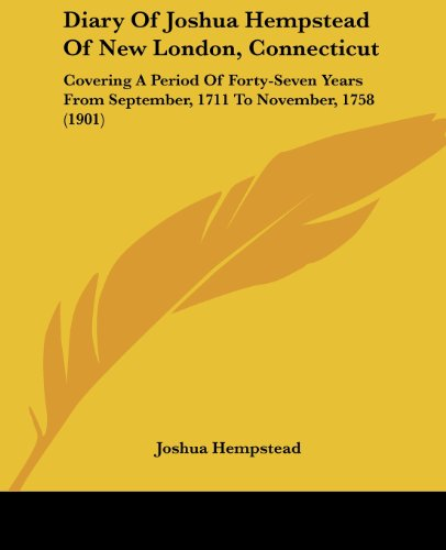9781436821681: Diary Of Joshua Hempstead Of New London, Connecticut: Covering A Period Of Forty-Seven Years From September, 1711 To November, 1758 (1901)