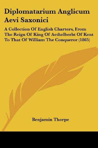 9781436822442: Diplomatarium Anglicum Aevi Saxonici: A Collection Of English Charters, From The Reign Of King Of Aethelberht Of Kent To That Of William The Conqueror (1865)