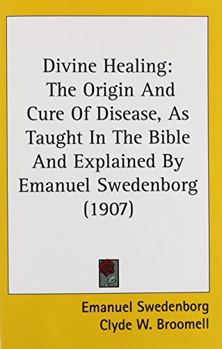 9781436823852: Divine Healing: The Origin And Cure Of Disease, As Taught In The Bible And Explained By Emanuel Swedenborg (1907)