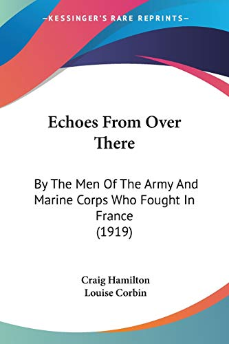 9781436828659: Echoes From Over There: By The Men Of The Army And Marine Corps Who Fought In France (1919)
