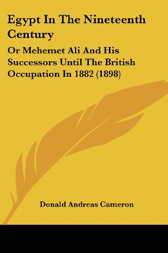 9781436830324: Egypt In The Nineteenth Century: Or Mehemet Ali And His Successors Until The British Occupation In 1882 (1898)