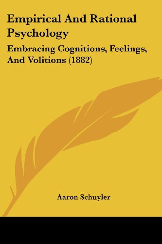 9781436834551: Empirical And Rational Psychology: Embracing Cognitions, Feelings, And Volitions (1882)