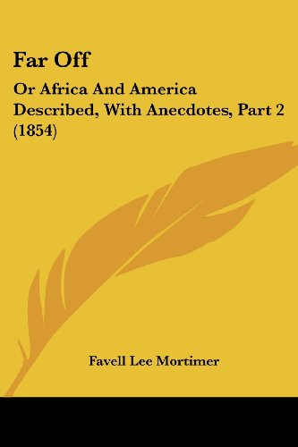 9781436844840: Far Off: Or Africa And America Described, With Anecdotes, Part 2 (1854)