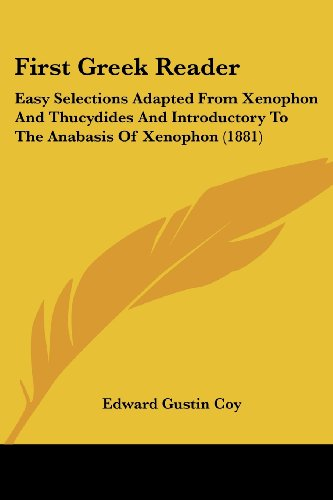 9781436847391: First Greek Reader: Easy Selections Adapted From Xenophon And Thucydides And Introductory To The Anabasis Of Xenophon (1881)