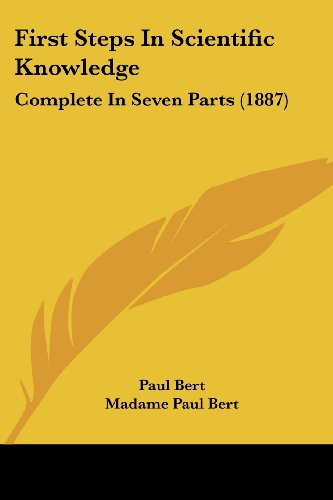 9781436848084: First Steps In Scientific Knowledge: Complete In Seven Parts (1887)