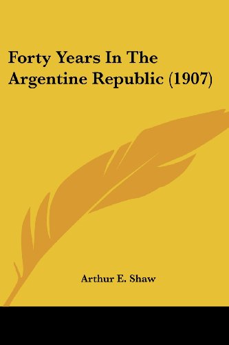 9781436851237: Forty Years In The Argentine Republic (1907)