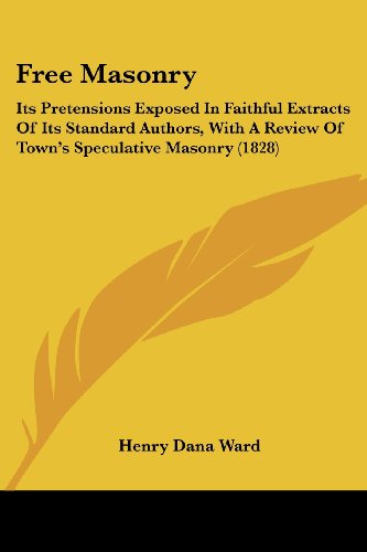 9781436852838: Free Masonry: Its Pretensions Exposed In Faithful Extracts Of Its Standard Authors, With A Review Of Town's Speculative Masonry (1828)