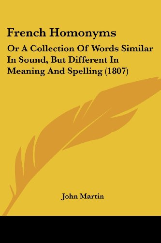 9781436853309: French Homonyms: Or A Collection Of Words Similar In Sound, But Different In Meaning And Spelling (1807)