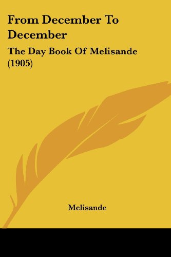 9781436854269: From December To December: The Day Book Of Melisande (1905)