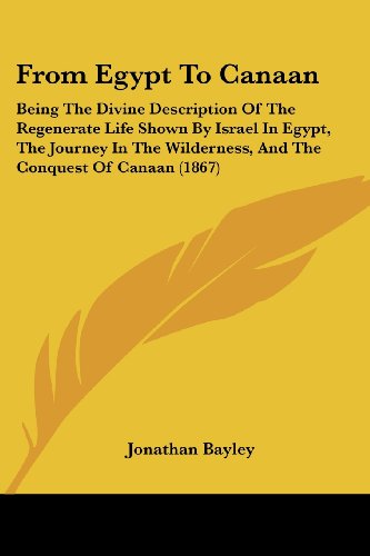 9781436854313: From Egypt To Canaan: Being The Divine Description Of The Regenerate Life Shown By Israel In Egypt, The Journey In The Wilderness, And The Conquest Of Canaan (1867)