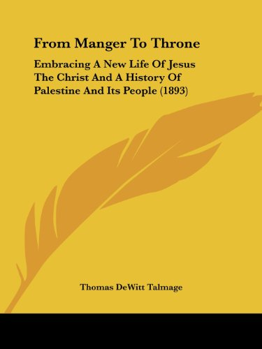 9781436854498: From Manger To Throne: Embracing A New Life Of Jesus The Christ And A History Of Palestine And Its People (1893)