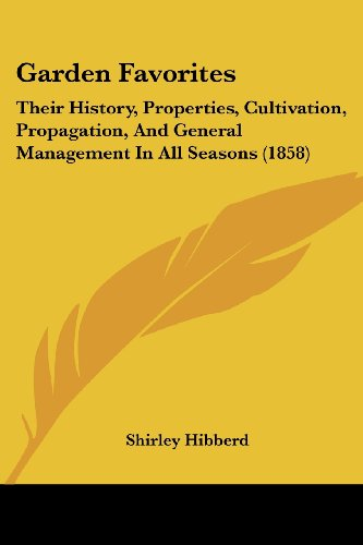 9781436856065: Garden Favorites: Their History, Properties, Cultivation, Propagation, And General Management In All Seasons (1858)