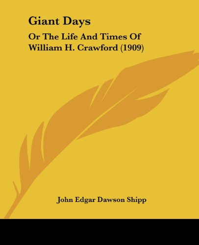 9781436858717: Giant Days: Or The Life And Times Of William H. Crawford (1909)
