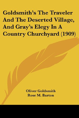 9781436860727: Goldsmith's The Traveler And The Deserted Village, And Gray's Elegy In A Country Churchyard (1909)