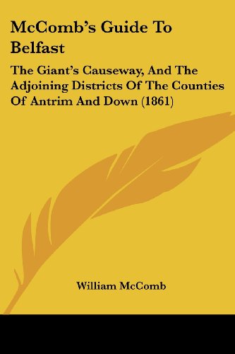 9781436863506: McComb's Guide To Belfast: The Giant's Causeway, And The Adjoining Districts Of The Counties Of Antrim And Down (1861)