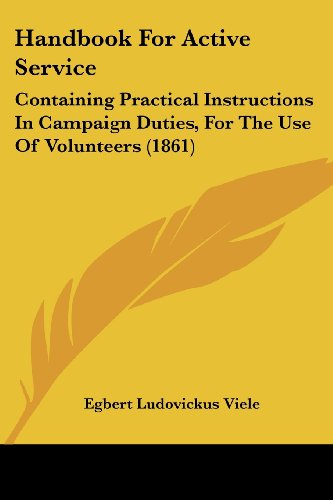 9781436865104: Handbook For Active Service: Containing Practical Instructions In Campaign Duties, For The Use Of Volunteers (1861)
