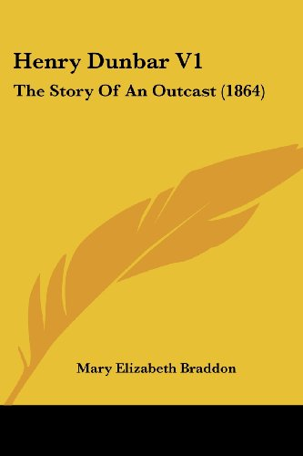 Henry Dunbar V1: The Story Of An Outcast (1864) (1436868572) by Mary Elizabeth Braddon