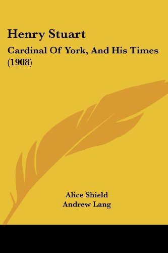9781436868730: Henry Stuart: Cardinal Of York, And His Times (1908)