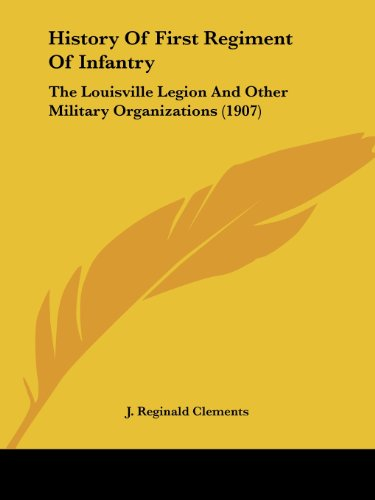9781436873512: History Of First Regiment Of Infantry: The Louisville Legion And Other Military Organizations (1907)