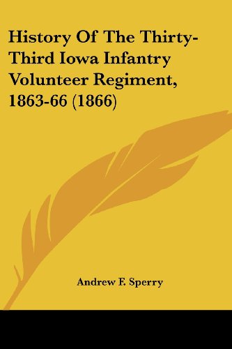 9781436873895: History Of The Thirty-Third Iowa Infantry Volunteer Regiment, 1863-66 (1866)
