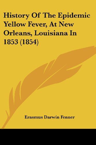 9781436874212: History of the Epidemic Yellow Fever, at New Orleans, Louisiana in 1853 (1854) (Legacy Reprint Series Kessinger Publishing's Rare Reprints)