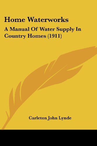 9781436876421: Home Waterworks: A Manual Of Water Supply In Country Homes (1911)