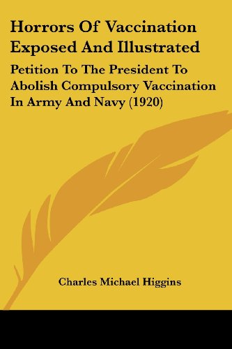 9781436877091: Horrors Of Vaccination Exposed And Illustrated: Petition To The President To Abolish Compulsory Vaccination In Army And Navy (1920)