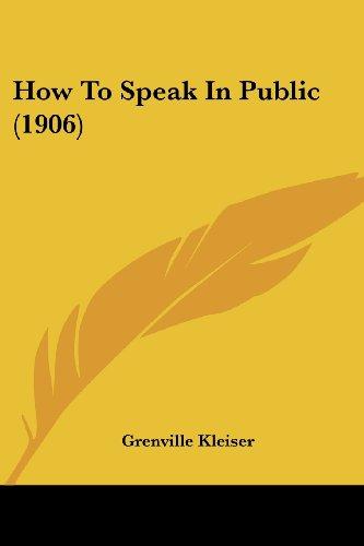 How To Speak In Public (1906) (143687811X) by Grenville Kleiser